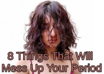 8 Things That Will Mess Up Your Period
